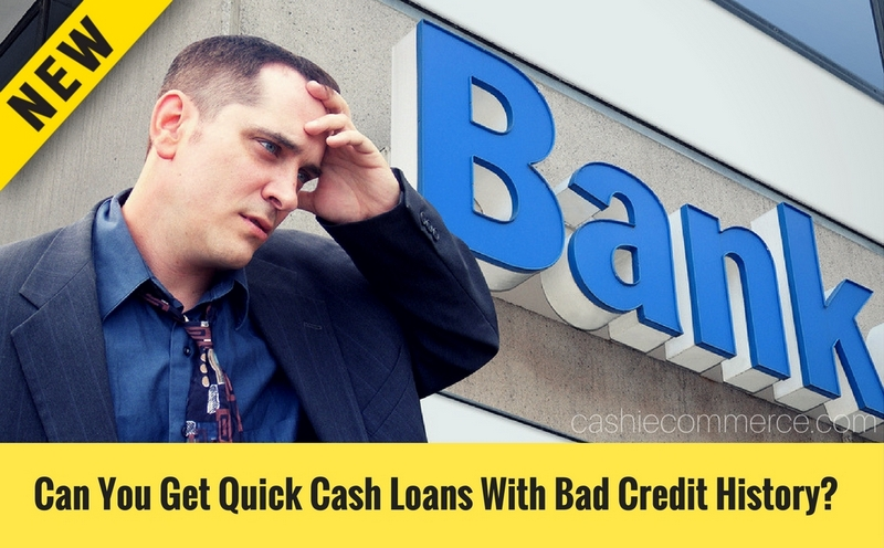 Can You Get Quick Cash Loans With Bad Credit History_