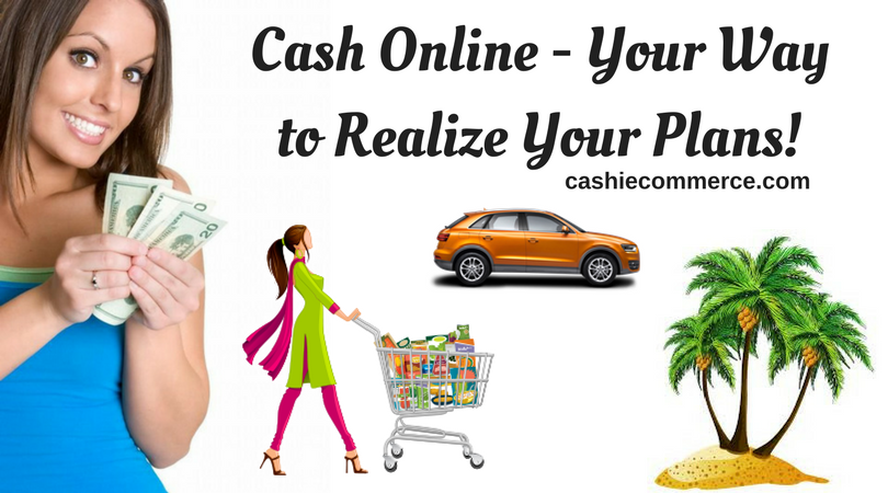 Cash Online - Your Way to Realize Your Plans!