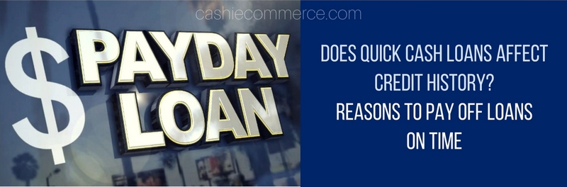 Does Quick Cash Loans Affect Credit History_Reasons To Pay Off Loans On Time