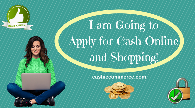 I am Going to Apply for Cash Online and Shopping!