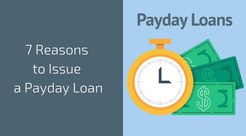 7 Reasons to Issue a Payday Loan